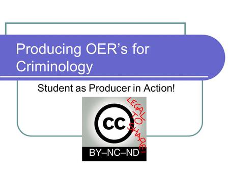 Producing OER's for Criminology Student as Producer in Action!
