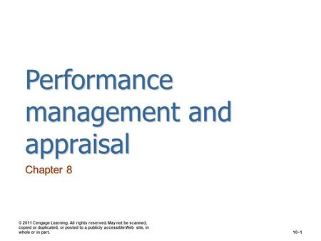 Performance management and appraisal Chapter 8 © 2011 Cengage Learning. All rights reserved. May not be scanned, copied or duplicated, or posted to a publicly.