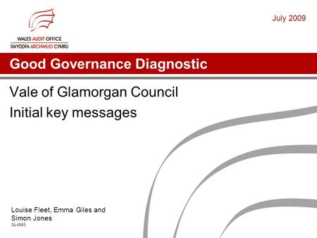 Good Governance Diagnostic Vale of Glamorgan Council Initial key messages Louise Fleet, Emma Giles and Simon Jones GL4865 July 2009.