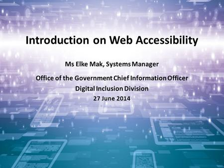 1 Introduction on Web Accessibility Ms Elke Mak, Systems Manager Office of the Government Chief Information Officer Digital Inclusion Division 27 June.