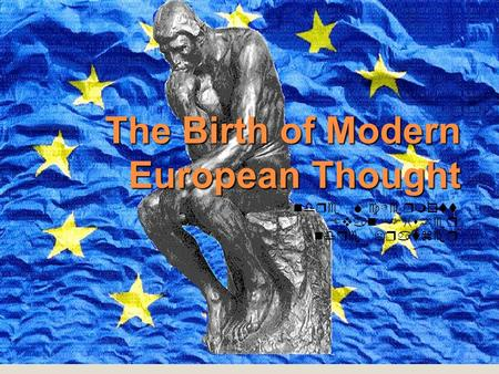 The Birth of Modern European Thought Andre McDermott Evan Fisher Andre Kratzer.