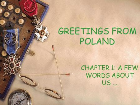 GREETINGS FROM POLAND CHAPTER 1: A FEW WORDS ABOUT US...