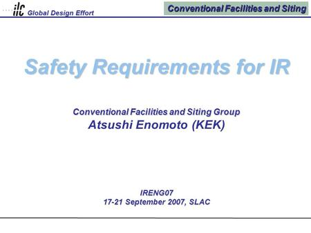 Conventional Facilities and Siting Global Design Effort Safety Requirements for IR Conventional Facilities and Siting Group Safety Requirements for IR.
