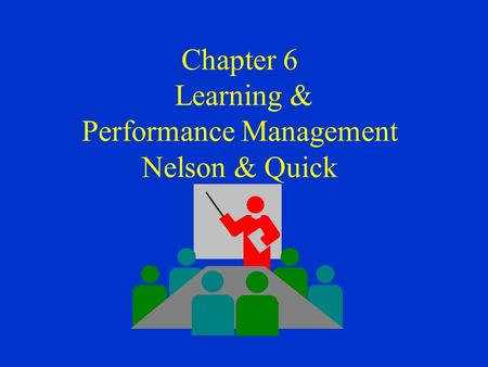 Chapter 6 Learning & Performance Management Nelson & Quick