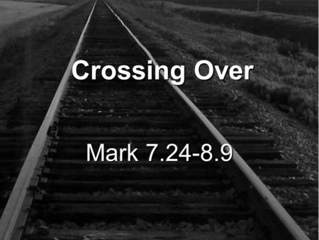 Mark 7.24-8.9 Crossing Over. 24 Jesus left that place and went to the vicinity of Tyre. He entered a house and did not want anyone to know it; yet He.
