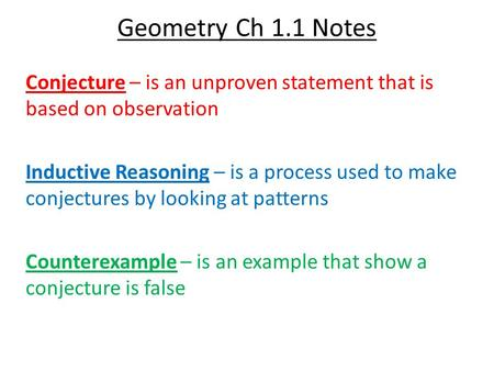 Geometry Ch 1.1 Notes Conjecture – is an unproven statement that is based on observation Inductive Reasoning – is a process used to make conjectures by.