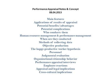 Performance Appraisal Notes & Concept 08.04.2013 Main features Applications of results of appraisal Potential benefits/advantages Potential complications.