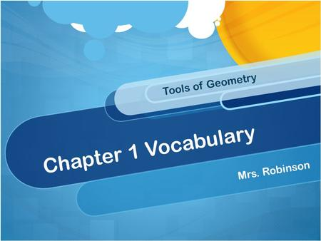 Tools of Geometry Chapter 1 Vocabulary Mrs. Robinson.