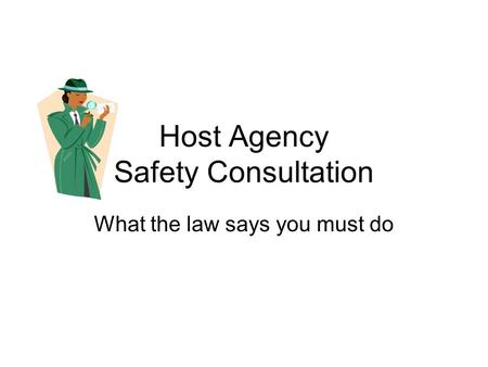Host Agency Safety Consultation What the law says you must do.