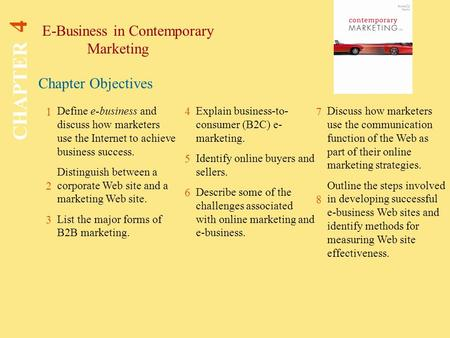 Chapter Objectives E-Business in Contemporary Marketing CHAPTER 4 1 2 3 4 7 8 Define e-business and discuss how marketers use the Internet to achieve business.