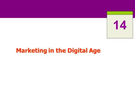 Marketing in the Digital Age 14. 14-2 ROAD MAP: Previewing the Concepts Identify the major forces shaping the new Digital Age. Identify the major forces.