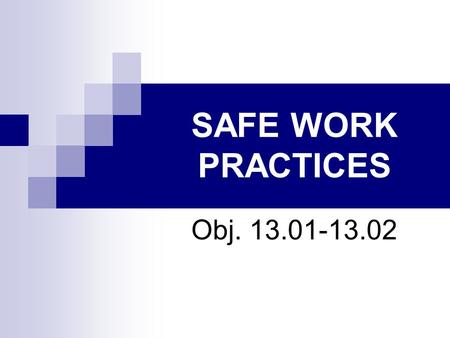 SAFE WORK PRACTICES Obj. 13.01-13.02. Objectives AE 13.01: Explain safety rules including color codes and the importance of good housekeeping.
