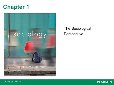 Chapter 1 The Sociological Perspective. What Is Sociology? Sociology is the scientific study of human society. © 2013 Pearson Education, Inc. All rights.