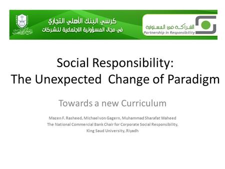 Social Responsibility: The Unexpected Change of Paradigm Towards a new Curriculum Mazen F. Rasheed, Michael von Gagern, Muhammad Sharafat Waheed The National.