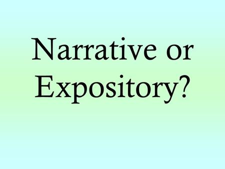 Narrative or Expository?. Narrative Text Tells a story.