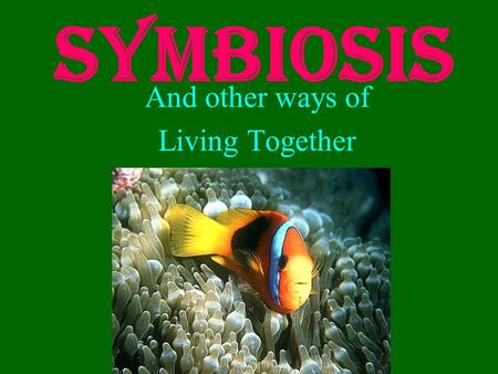 Symbiosis And other ways of Living Together Three Types of Symbiosis Mutualism both species benefit +/+ Commensalism one species benefits, the other.
