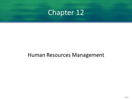 12-1 Chapter 12 Human Resources Management. 12-2 Strategic Human Resource Management  Human Resource Management (HRM)  Activities that managers engage.