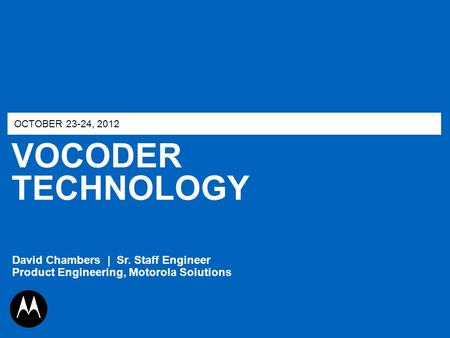 OCTOBER 23-24, 2012 VOCODER TECHNOLOGY