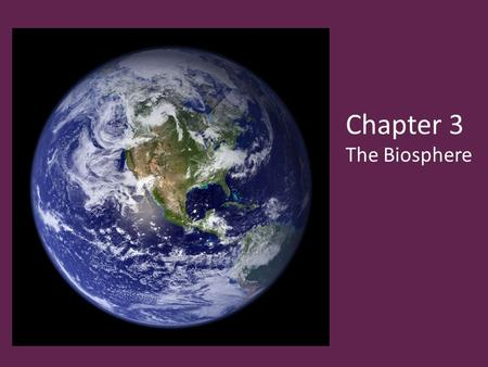 Chapter 3 The Biosphere. 3-1 What is Ecology? Ecology is the scientific study of interactions among organisms and between organisms and their environment,