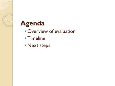 Agenda Overview of evaluation Timeline Next steps.