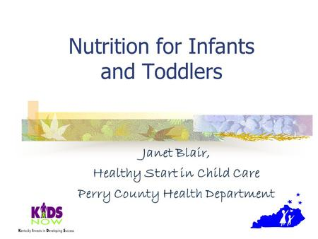 Nutrition for Infants and Toddlers Janet Blair, Healthy Start in Child Care Perry County Health Department.