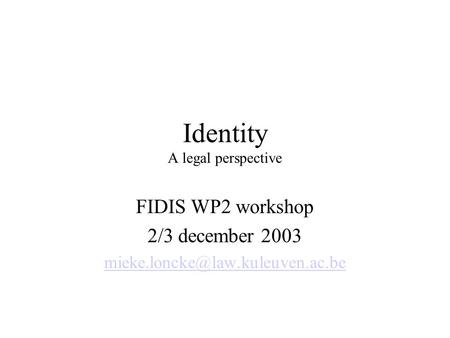 Identity A legal perspective FIDIS WP2 workshop 2/3 december 2003