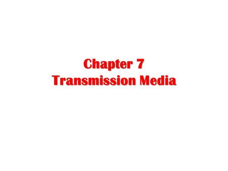 Chapter 7 Transmission Media. Transmission medium (layer zero) A transmission media defined as anything that carry information between a source to a destination.