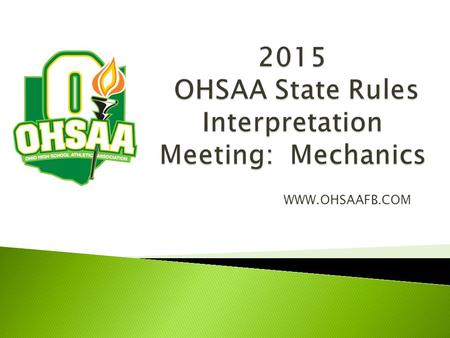 WWW.OHSAAFB.COM.  Officials must attend: ◦ 4 Local Rules Meetings & ◦ 1 State Rules Meeting  (Online or Drive-In)