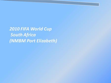 2010 FIFA World Cup South Africa (NMBM Port Elizabeth)