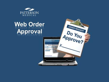 Web Order Approval A convenient, time-saving way to approve your organization's online purchases What is Web Order Approval? A variety of approval settings.