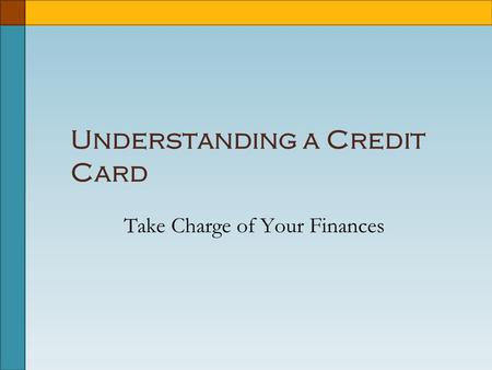 Understanding a Credit Card Take Charge of Your Finances.