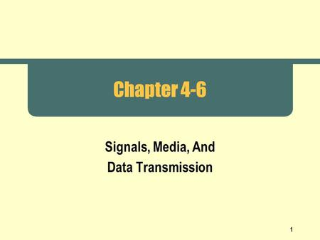 1 Chapter 4-6 Signals, Media, And Data Transmission.