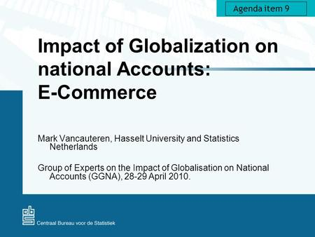 Impact of Globalization on national Accounts: E-Commerce Mark Vancauteren, Hasselt University and Statistics Netherlands Group of Experts on the Impact.