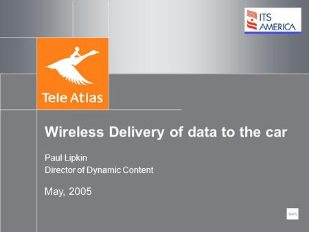Wireless Delivery of data to the car May, 2005 Paul Lipkin Director of Dynamic Content.