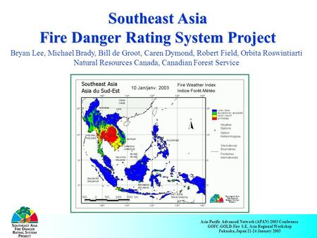 Asia-Pacific Advanced Network (APAN) 2003 Conference GOFC-GOLD-Fire S.E. Asia Regional Workshop Fukuoka, Japan 21-24 January 2003 Southeast Asia Fire Danger.