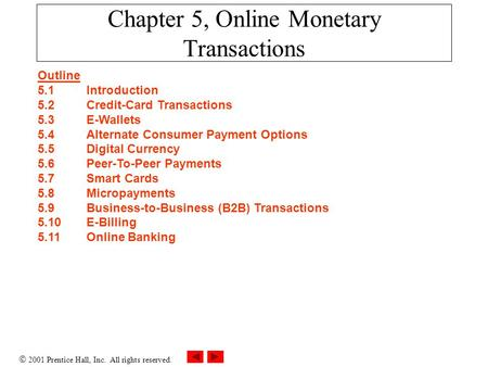  2001 Prentice Hall, Inc. All rights reserved. Chapter 5, Online Monetary Transactions Outline 5.1 Introduction 5.2 Credit-Card Transactions 5.3 E-Wallets.