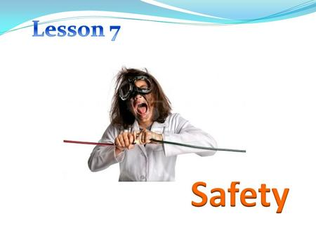 Lesson 7 Safety.