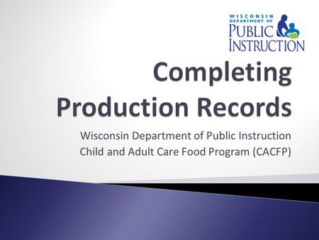 Wisconsin Department of Public Instruction Child and Adult Care Food Program (CACFP)