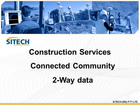 SITECH (WA) PTY LTD Construction Services Connected Community 2-Way data.