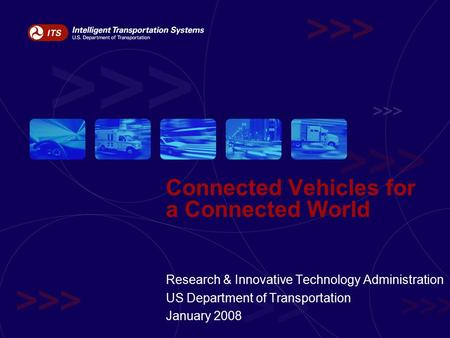 Connected Vehicles for a Connected World Research & Innovative Technology Administration US Department of Transportation January 2008.