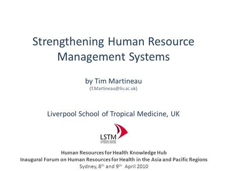 Strengthening Human Resource Management Systems by Tim Martineau Liverpool School of Tropical Medicine, UK Human Resources for.