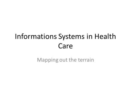 Informations Systems in Health Care Mapping out the terrain.