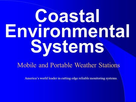 Coastal Environmental Systems America's world leader in cutting edge reliable monitoring systems. Mobile and Portable Weather Stations.