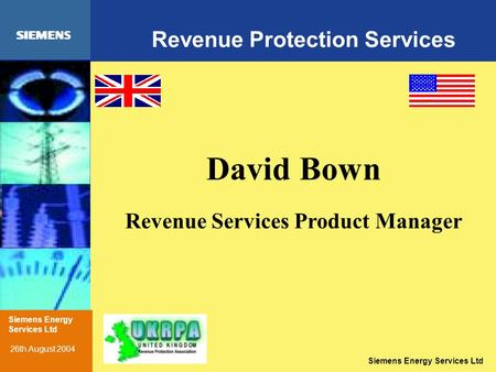 Siemens Energy Services Ltd Revenue Protection Services David Bown Revenue Services Product Manager Siemens Energy Services Ltd 26th August 2004.