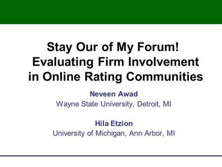 Stay Our of My Forum! Evaluating Firm Involvement in Online Rating Communities Neveen Awad Wayne State University, Detroit, MI Hila Etzion University of.