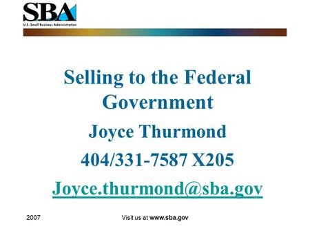 2007Visit us at  Selling to the Federal Government Joyce Thurmond 404/331-7587 X205