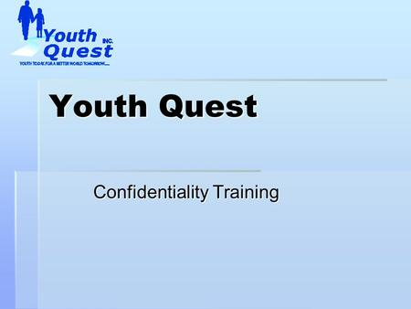 Youth Quest Confidentiality Training. Section 1 - General Rule  General Rule Definition  No acknowledgement or disclosure of any confidential information.