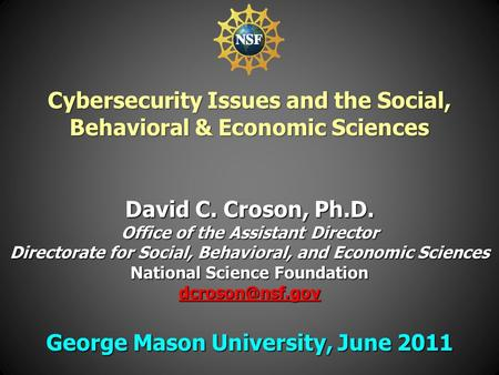 David C. Croson, Ph.D. Office of the Assistant Director Directorate for Social, Behavioral, and Economic Sciences National Science Foundation