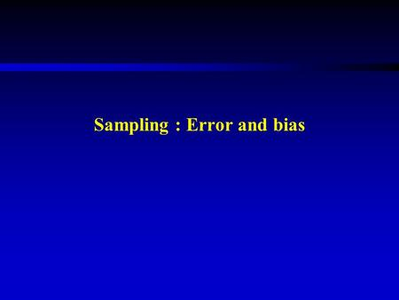 Sampling : Error and bias. Sampling definitions  Sampling universe  Sampling frame  Sampling unit  Basic sampling unit or elementary unit  Sampling.