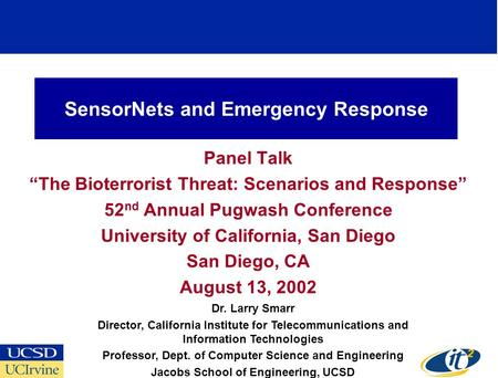 "SensorNets and Emergency Response Panel Talk ""The Bioterrorist Threat: Scenarios and Response"" 52 nd Annual Pugwash Conference University of California,"